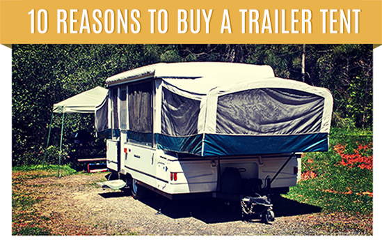 10 Reasons to Buy a Trailer Tent