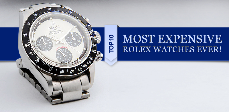 Top 10 Most Expensive Rolex Watches Ever