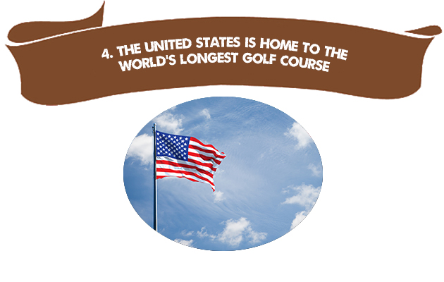 4. The United States is Home to the World's Longest Golf Course
