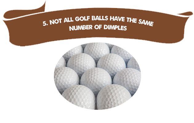 5. Not All Golf Ball Have the Same Number of Dimples