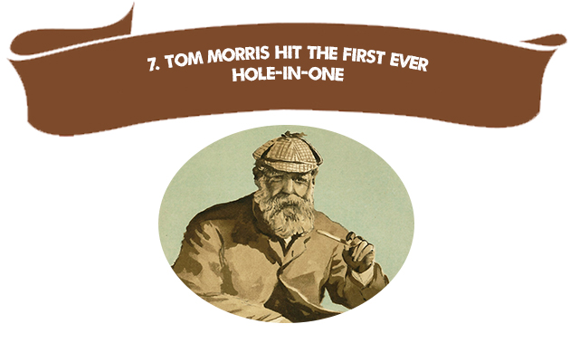 7. Tom Morris Hit the First-Ever Hole-in-One