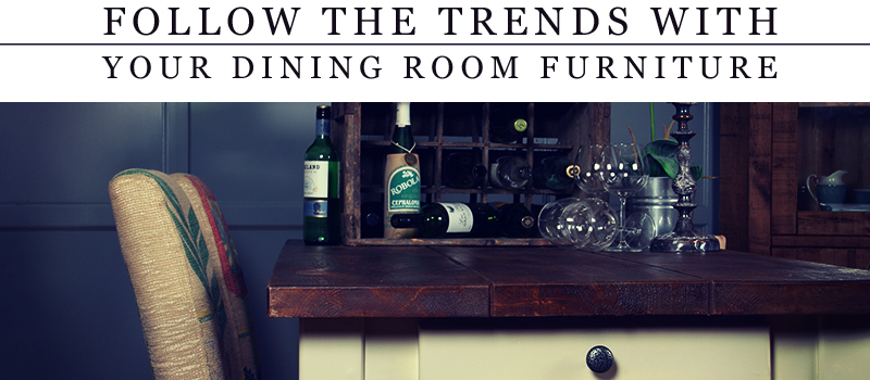 Follow the Trends with Your Dining Room Furniture