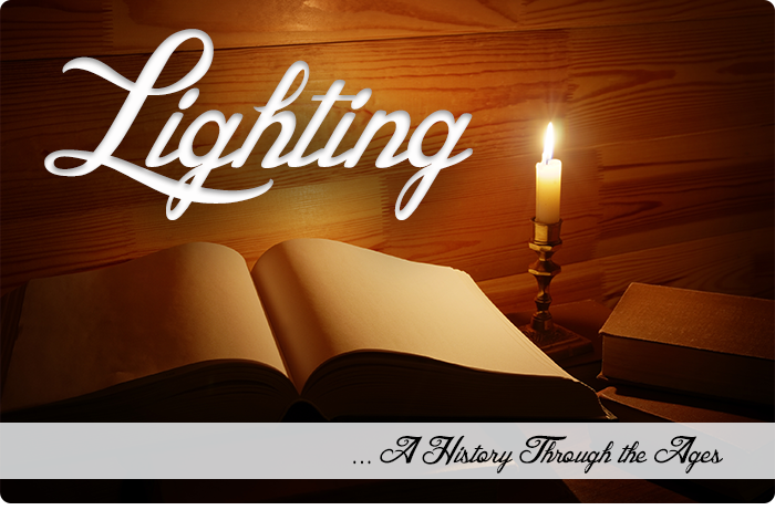 A History of Lighting Through The Ages