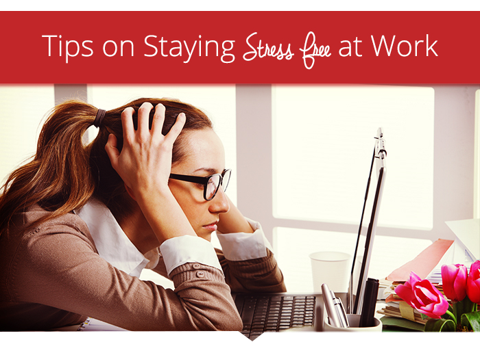 Tips to Staying Stress Free at Work