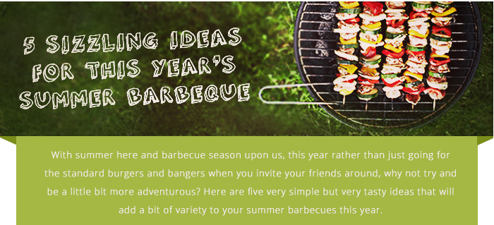 5 Sizzling Ideas For This Year's Summer Barbeque